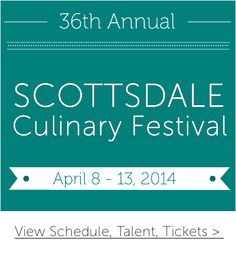 Don't miss the Scottsdale Culinary Festival April 08, 2014 — April 13, 2014