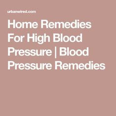 Home Remedies For High Blood Pressure | Blood Pressure Remedies