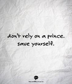 Way too many people rely upon themselves and sadly stay lost and confused. That's what dead Religion is about - man's weak attempt in his own efforts to be good and save himself. It's true that many princes simply won't help you at all, but there is one Prince who cares and is able to save you. knowgodDOTorg