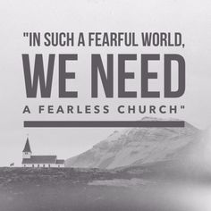 """naycrumors: """"In such a fearful world, we need a fearless church"""" - C.S. Lewis"""
