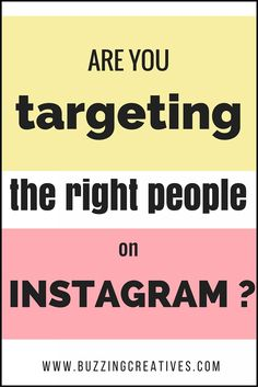 are you targeting the right people on Instagram? Who is your target audience on Instagram? Is your target audience specific enough?