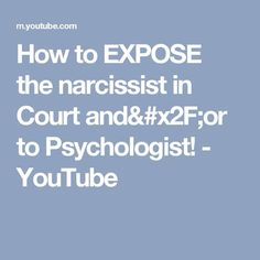 How to EXPOSE the narcissist in Court and/or to Psychologist! - YouTube