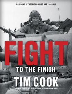 FIGHT TO THE FINISH by Tim Cook -- The magisterial second volume of Tim Cook's definitive account of Canadians fighting in the Second World War. Troops, Soldiers, Historian, World War Two, Current Events, Nonfiction, Wwii, New Books, Storytelling