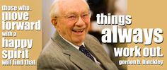 I love how Pres. Hinckley was always positive and had a smile on his face!