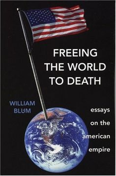 Freeing the World to Death: Essays on the American Empire by William Blum, http://www.amazon.com/dp/1567513069/ref=cm_sw_r_pi_dp_YjmKrb0FZ4GWN