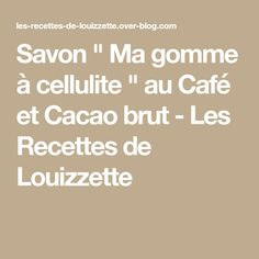 "Savon "" Ma gomme à cellulite "" au Café et Cacao brut - Les Recettes de Louizzette Cellulite Oil, Shampoo Bar, Cacao, Orange, Math Equations, Patchouli, Ha Ha, Searching, Gym"