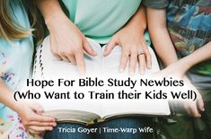 Hope For Bible Study Newbies (Who Want to Train their Kids Well) - Time-Warp Wife | Time-Warp Wife