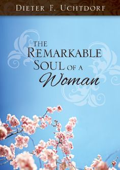 Wow, I love this -  The Remarkable Soul of a Woman / http://mormonfavorites.com/the-remarkable-soul-of-a-woman-3/