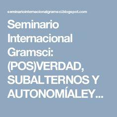 Seminario Internacional Gramsci: (POS)VERDAD, SUBALTERNOS Y AUTONOMÍALEYENDO A CLAU... Reyes, Socialism, Truths, Thoughts, Historia, Law