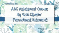 PrAACtical AAC: AAC Assessment Corner by Vicki Clarke-Procedural Resources. Pinned by SOS Inc. Resources. Follow all our boards at pinterest.com/sostherapy/ for therapy resources.
