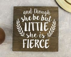 """And though she be but little sign : Famous quote from Shakespeare's play """"A Midsummer's Night Dream"""". FEATURES: White Painted Lettering Dark brown stain Size is 11"""" x 11"""" Handmade in our sign studio I"""