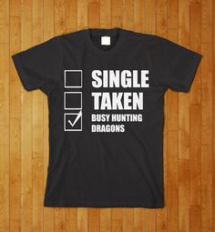 Single taken busy hunting dragons cool funny by BasementShirts