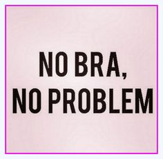 Yes Siree!    I trashed my bra for a Ruby Ribbon Cami.     Call me for Details!    970*-590-3452  #rubyribbon   #byebyebra