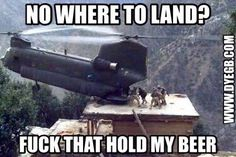 chinook meme hold my beer Military Jokes, Army Humor, Army Memes, Military Life, Military Working Dogs, Haha, Stupid Funny Memes, Hilarious, Funny Pictures