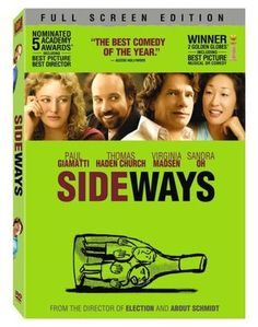Sideways. 2005 Oscar Best Adapted Screenplay winner.  Also nominated for Best Director, Best Supporting Actor, Best Supporting Actress and Best Motion Picture.