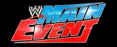 WWE MAIN EVENT WAS SUPER COLOSSAL!  I LIKED THE MATCH OF  TYSON KIDD VS SAMI ZAYN.  TYSON WON THE MATCH!  WWE RULES!