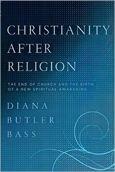 Christianity After Religion: The End of Church and the Birth of a New Spiritual Awakening: Diana Butler Bass: 9780062003744: Amazon.com: Books