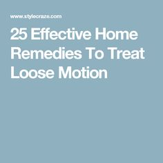 25 Effective Home Remedies To Treat Loose Motion