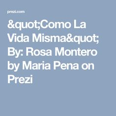 """Como La Vida Misma"" By: Rosa Montero by Maria  Pena on Prezi"