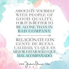 """Associate yourself with people of good quality, for it is better to be alone than in bad company."" ********** ""Relaciónate con gente de buena calidad, ya que es mejor estar solo que mal acompañado."""