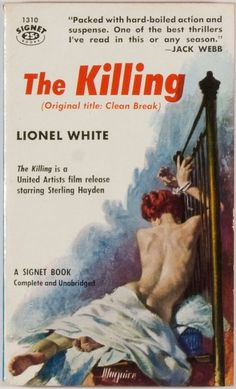 Lionel White, The Killing, New York- Signet/New American Library, 1956