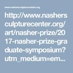 http://www.nashersculpturecenter.org/art/nasher-prize/2017-nasher-prize-graduate-symposium?utm_medium=email&utm_campaign=NP&utm_source=eflux&utm_content=42687&utm_term=Graduate+Symposiun