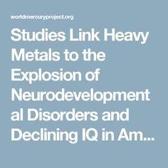Studies Link Heavy Metals to the Explosion of Neurodevelopmental Disorders and Declining IQ in American Children • World Mercury Project