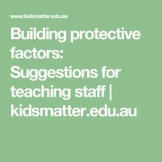 Building protective factors: Suggestions for teaching staff Positive Mental Health, Health And Safety, Factors, Positivity, Teaching, Education, School, Building, Buildings