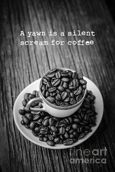 A yawn is a silent scream for coffee - prints and products available from Edward M. Fielding - www.edwardfielding.com