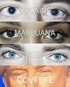 funny pic of marijuana eyes, cocaine eyes, beer eyes, covfefe eyes