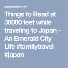 Things to Read at 30000 feet while traveling to Japan - An Emerald City Life #familytravel #japan