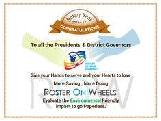 Congratulations to all Presidents and District Governors for Rotary Tenure 2016-17 Rotary Serving Humanity !! More Saving,More Doing ‪#‎RosterOnWheels‬ Evaluate the Environmental Friendly impact to go paperless !!!!...