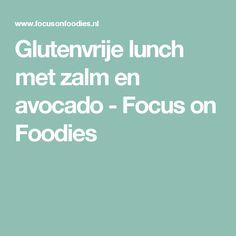 Glutenvrije lunch met zalm en avocado - Focus on Foodies