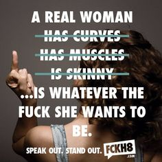 Its saying that real women need to have curves, have muscles and needs to be skinny. A women can be whatever she wants to be.