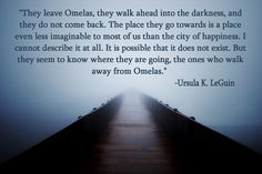 But they seem to know where they are going... the ones who walk away from Omelas. <3