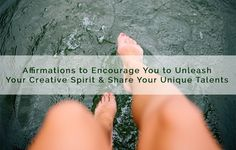 Affirmations to Encourage You to Unleash Your Creative Spirit & Share Your Unique Talents
