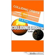 COLLIDING ORBITS: Day One by T. S. Fox ~ eBook for Kindle http://www.amazon.co.uk/gp/product/B015BONN5S