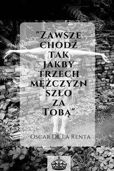 """""""Zawsze chodź tak jakby trzech mężczyzn szło za Tobą"""" Oscar De La Renta…"""