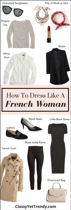 "How To Dress Like a French Woman for outfit ideas - Start with clothing essentials in your wardrobe like a pair of skinny jeans or slim boyfriend jeans striped top, white button-up shirt, black blazer, white tee, a ""little black dress"", ankle pants and trench coat. Add a pop of blush or red, add black heels or loafers and add a handbag."