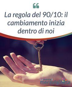 La regola del 90/10: il cambiamento inizia dentro di noi.  La #prossima volta che vi #ritroverete in una #situazione che sapete essere #incontrollabile, mettete in #pratica la regola del 90/10.