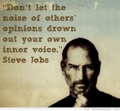 Dont let the noise of others opinions drown out your own inner voice