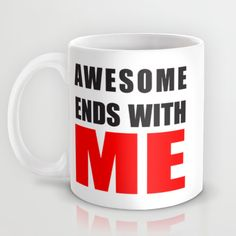http://society6.com/product/awesome-ends-with-me-luv_mug?curator=michellemurphy
