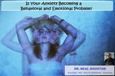 Dr. Neal Houston: IS YOUR ANXIETY BECOMING A BEHAVIORAL & EMOTIONAL PROBLEM? (article Post) What are the risk? What should be done? What is the treatment? What are the long-term prospects? Common Anxiety Attack Symptoms include:(read more)