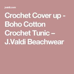 Crochet Cover up - Boho Cotton Crochet Tunic – J.Valdi Beachwear