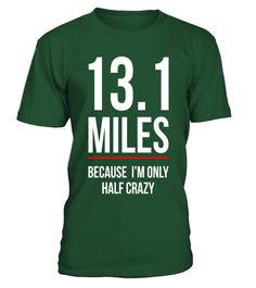 """# Running T-shirt - 13.1 Miles Because I'm Only Half Crazy .  Special Offer, not available in shops      Comes in a variety of styles and colours      Buy yours now before it is too late!      Secured payment via Visa / Mastercard / Amex / PayPal      How to place an order            Choose the model from the drop-down menu      Click on """"Buy it now""""      Choose the size and the quantity      Add your delivery address and bank details      And that's it!      Tags: Running T-shirt - 13.1…"""