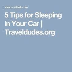 5 Tips for Sleeping in Your Car   Traveldudes.org