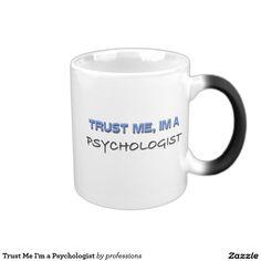 Trust Me I'm a Psychologist 11 Oz Magic Heat Color-Changing Coffee Mug