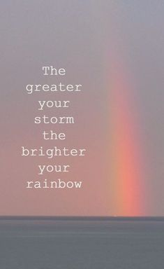 Need some motivation? Check out this quote - The Greater Your Storm The Brighter Your Rainbow life quotes quotes positive quotes quote rainbow life quote inspiring affirmations daily affirmations Motivacional Quotes, Great Quotes, Quotes To Live By, Quotes Images, Quotes Inspirational, Hang In There Quotes, Stay Strong Quotes, Uplifting Quotes, Motivational Monday
