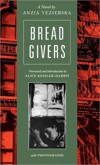 independence in a new world in anzia yezierskas novel bread givers Study guide for lois lowrys the giver gift giver bread givers a novel  technical education the jewish immigrant experience in anzia yezierskas bread givers and.