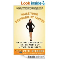 Raise Your Desirability Factor: Getting Date-Ready--Inside and Out--In Two Easy Steps - Kindle edition by Patti Stanger. Health, Fitness & Dieting Kindle eBooks @ Amazon.com.